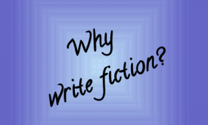 Why Write Fiction